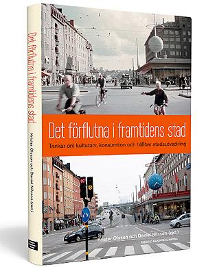 Det förflutna i framtidens stad (Nordic Academic Press, 2014) Redaktörer: Krister Olsson & Daniel Nilsson