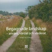 Begagnade landskap - använt vårdat och värderat