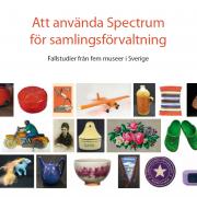 Att använda Spectrum för samlingsförvaltning fallstudier från fem museer