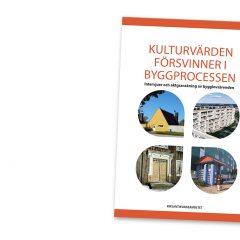 Omslag till rapporten Kulturvärden försvinner i byggprocessen - intervjuer och aktgranskning av bygglovsärenden.