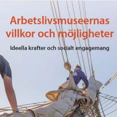Bild på framsidan av Riksantikvarieämbetets rapport om arbetslivsmuseernas villkor och möjligheter